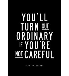 Youll Turn Out Ordinary