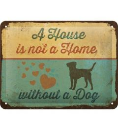 A House is not a Home Without a Dog Metalen Wandplaat 15x20cm